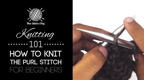 how to do purl stitch in knitting knitting 101 how to knit the purl stitch for beginners