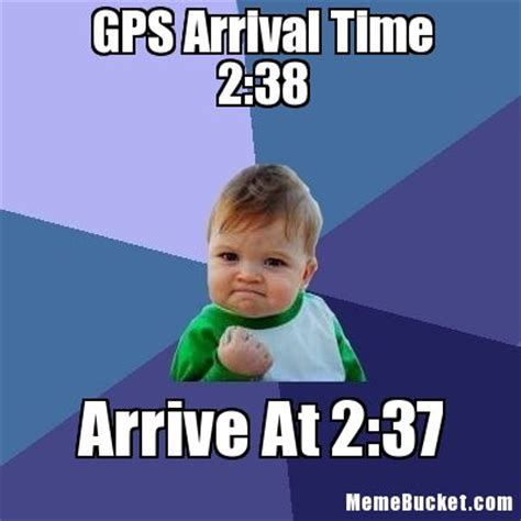Gps Meme - gps arrival time 2 38 create your own meme