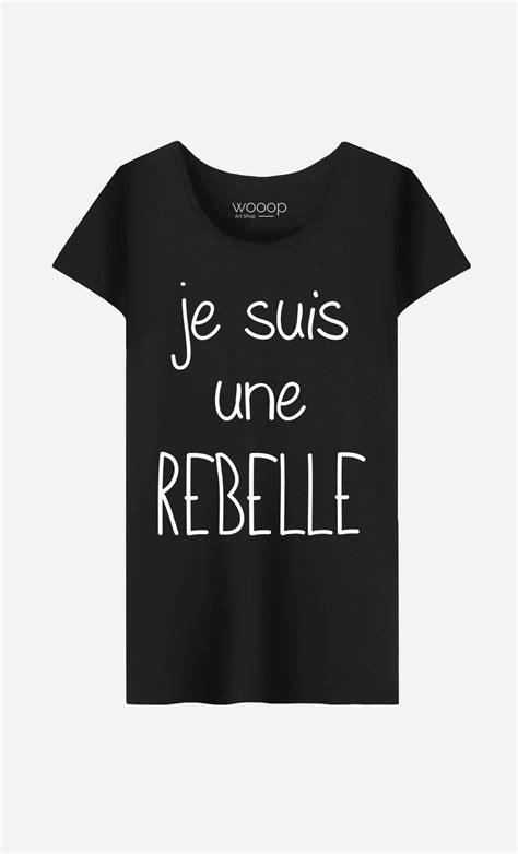 Tshirt Jesuis Une t shirt femme je suis une rebelle l 233 ger et confortable wooop