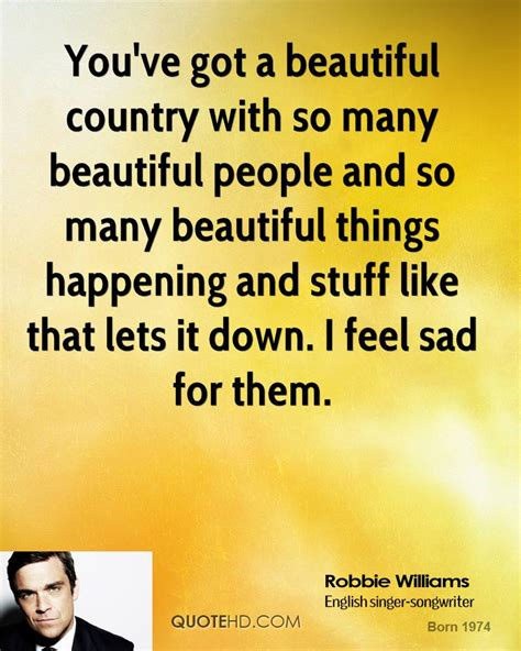 beautiful country quotes like success you ve got a beautiful country with so many be by robbie