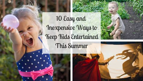 7 Ways To Entertain Your This Summer by 10 Easy And Inexpensive Ways To Keep Entertained This