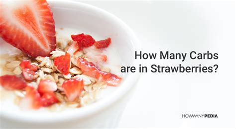 carbohydrates in 5 strawberries how many carbs are in strawberries howmanypedia
