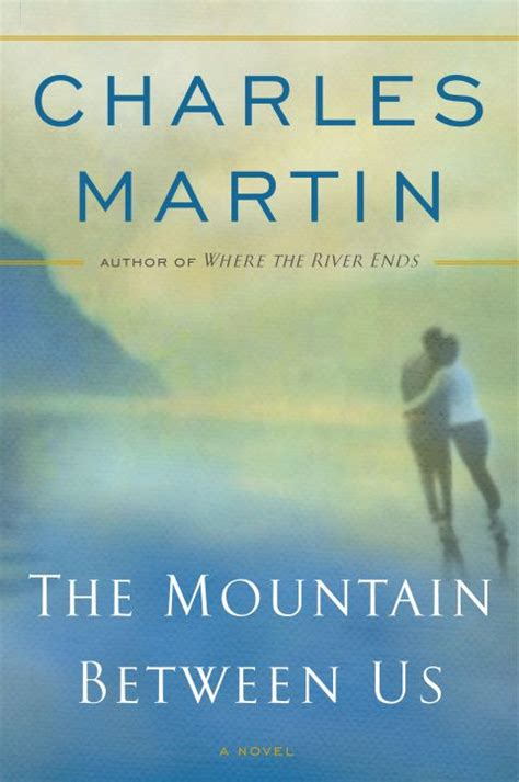 the between us a novel books the mountain between us book review charles martin