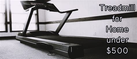 the 5 best treadmills for home 500 best on budget