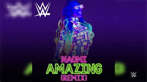 theme song naomi wwe amazing naomi remix new official theme song