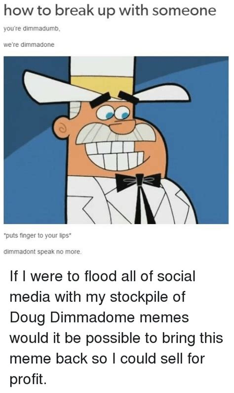 Doug Dimmadome Memes - how to break up with someone you re dimmadumb we re dimmadone puts finger to your lips