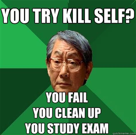 Clean Up Meme - you try kill self you fail you clean up you study exam