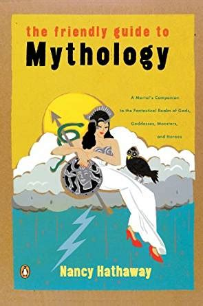 mythology the complete guide to gods goddesses monsters heroes and the best mythological tales books the friendly guide to mythology a mortal s