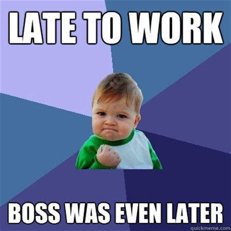 Late Meme - late to work boss was even later success kid quickmeme