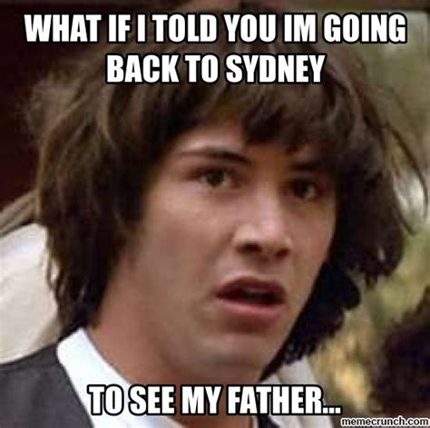 Sydney Meme - what if i told you im going back to sydney
