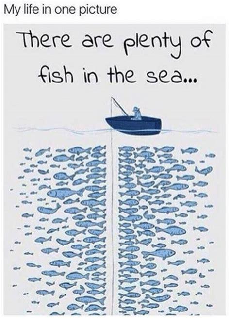 Fish In The Sea Meme - 25 best memes about plenty of fish plenty of fish memes