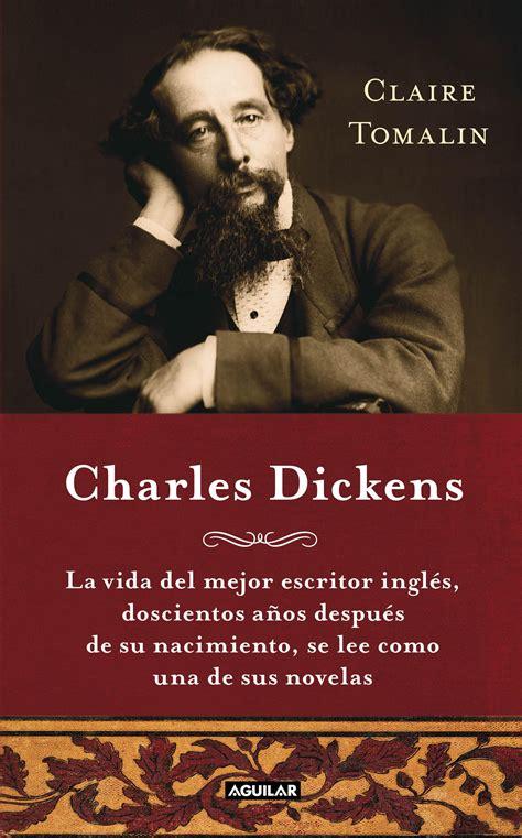 biography de charles dickens la vida y la obra de charles dickens seg 250 n claire tomalin