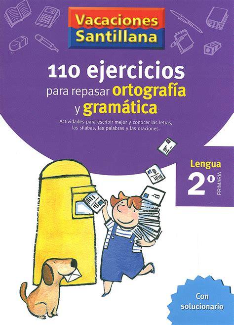 libro vacaciones santillana lengua ortografa 110 ejercicios para repasar ortograf 237 a y gram 225 tica 2 186 primaria leng