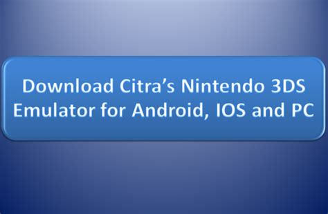 3ds emulator for android free 3ds emulator citra s nintendo 3ds emulator for android ios and pc rmktec