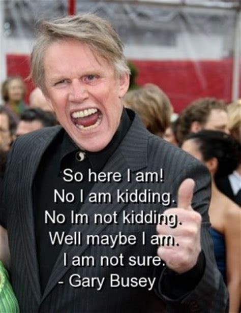 gary busey quotes gary busey quotes quotations quotesgram