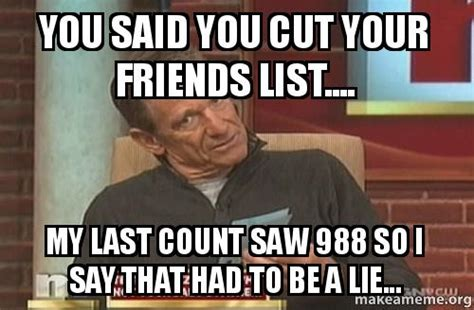 7 Reasons To Trim Your Friends List by You Said You Cut Your Friends List My Last Count Saw