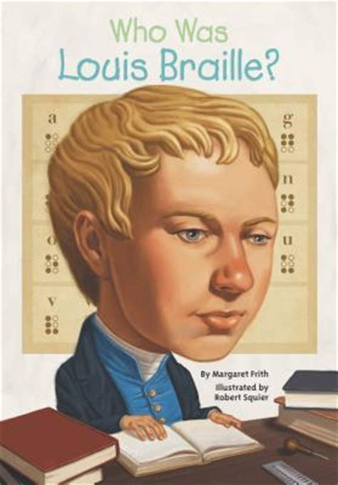a picture book of louis braille who was louis braille by margaret frith