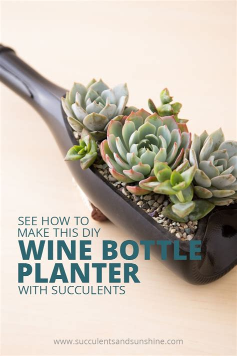 how to make a succulent planter diy wine bottle planter for succulents succulents and