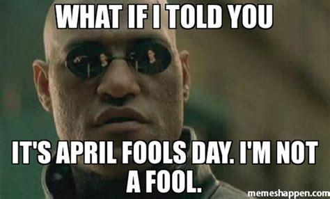April Fools Memes - april fools day memes