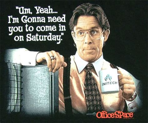 Office Space Lumbergh Quotes Office Space Saturday Work Quotes Quotesgram
