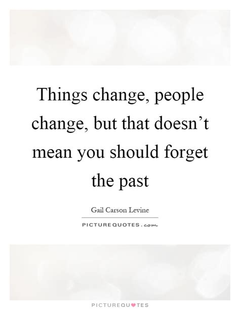 Doesnt Change And Other Stuff by Forget The Past Quotes Sayings Forget The Past Picture
