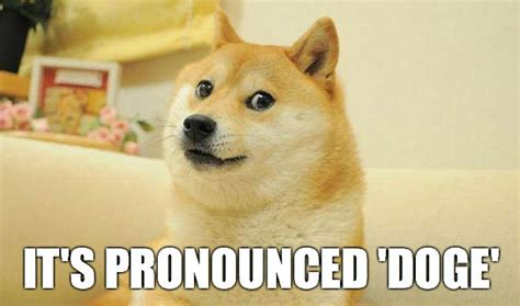 Doge Pronunciation Meme - how do you pronounce doge weknowmemes