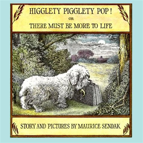 higglety pigglety pop or higglety pigglety pop by maurice sendak illustrated by maurice sendak harpercollins