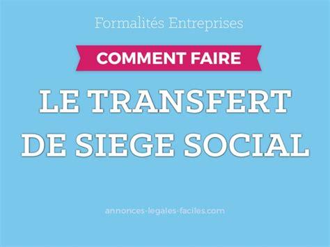 transfert si鑒e social comment faire un transfert de siege social