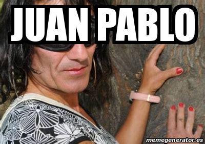 Juan Pablo Meme - meme personalizado juan pablo 15495991