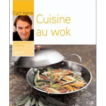 fnac livre cuisine cuisine au wok broch 233 cyril lignac achat livre