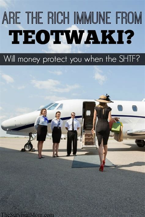 hit it rich fan are the rich immune from teotwawki or will money protect