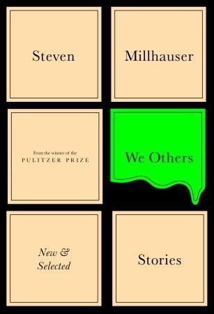 charlatan new and selected stories books we others new and selected stories by steven millhauser