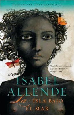 la isla bajo el 8490623708 la isla bajo el mar island beneath the sea by isabel allende nook book ebook paperback