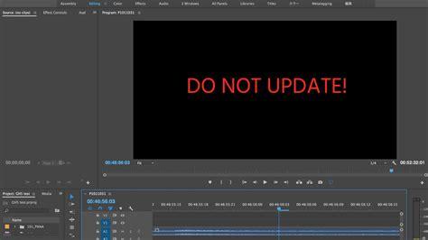 adobe premiere pro not working alert do not upgrade to premiere pro cc 2017 1 cinema5d