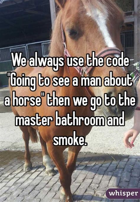 man going to the bathroom we always use the code quot going to see a man about a horse