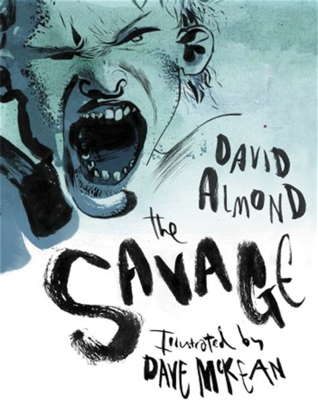 the savage a novel books the savage david almond the big bad book
