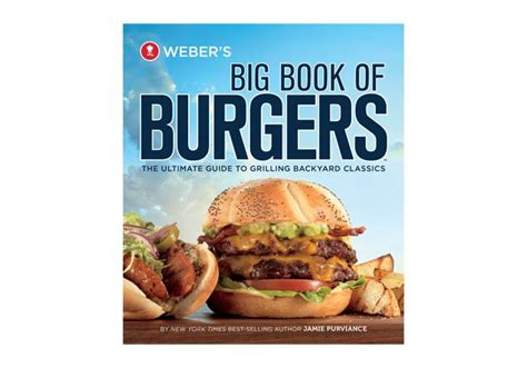 best burger cookbook for the best burger recipes check out this cookbook weber