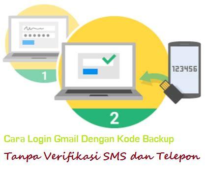 cara membuat gmail tanpa verifikasi sms cara login gmail dengan kode backup tanpa verifikasi sms