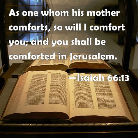 i will comfort you isaiah 66 13 as one whom his mother comforts so will i