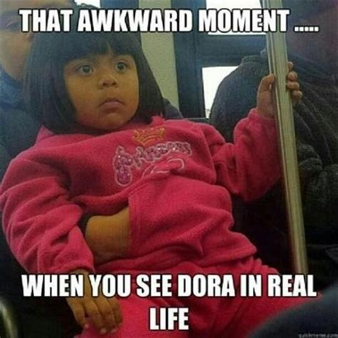 Nowaygirl Memes - the awkward moment when dora the explorer dump a day