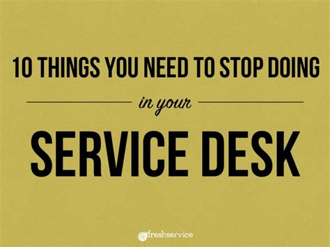 10 Things You Need To Stop Doing In Your Everyday 10 things you need to stop doing in your it service desk