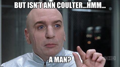 Ann Coulter Memes - dr evil questions high rez imgflip