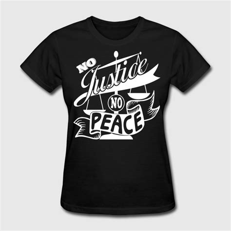 T Shirt No Justice No Peace no justice no peace t shirt white design t shirt spreadshirt