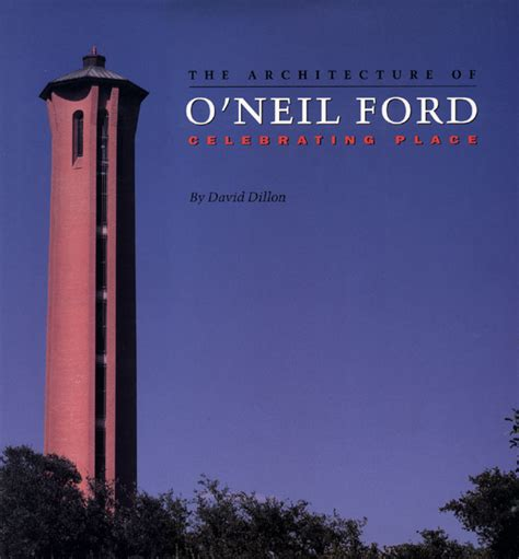 architecture  oneil ford celebrating place  david dillon