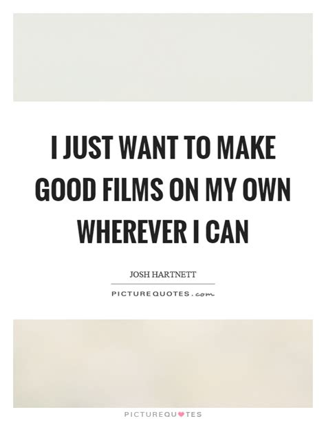 i want to build my own house where do i start i just want to make good films on my own wherever i can