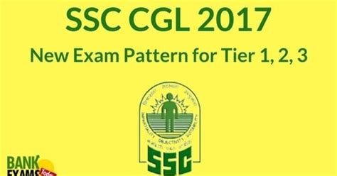 new pattern bank exam ssc cgl 2017 new exam pattern for tier 1 2 3 bank