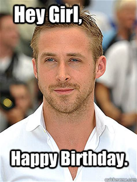 Ryan Gosling Birthday Meme - happy birthday hey girl irish dance ryan gosling