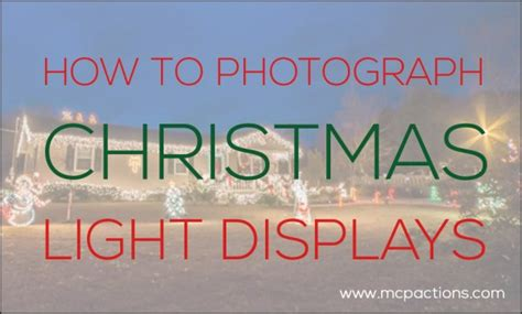 how to photograph christmas light displays 187 mcp actions