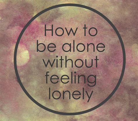 how to a to be alone how to be alone without feeling lonely introvert