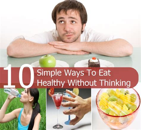 10 Ways To Eat More Healthy by 10 Simple Ways To Eat Healthy Without Thinking Diy Home